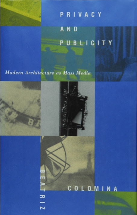 Privacy and Publicity, Modern Architecture as Mass Media, Beatriz Colomina © The MIT Press