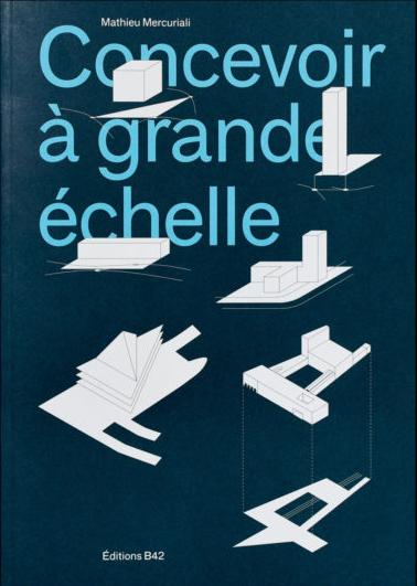 Concevoir à grande échelle de Mathieu Mercuriali © Editions B42