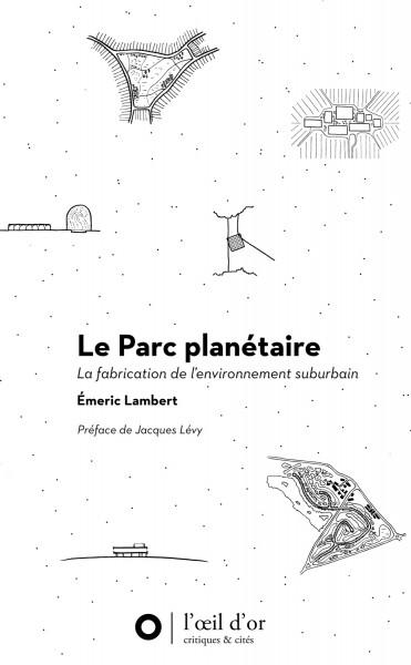Le Parc Planetaire : la fabrication de l'environnement suburbain d'Émeric Lambert © l'Oeil d'or