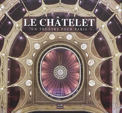 Le Châtelet – Un Théâtre pour Paris