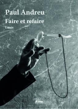 Faire et refaire, Paul Andreu, Alma Editeur, Paris, avril 2021 | © Alma Editeur