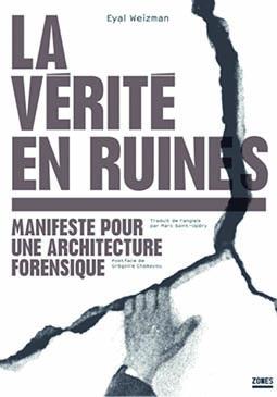 Eyal Weizman, La Vérité en ruines Manifeste pour une architecture forensique, Zones, Editions la Découverte, Paris, 2021 | © Zones, éditions la découverte
